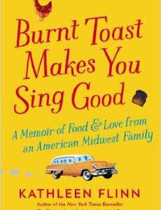 Burnt Toast Makes You Sing Good