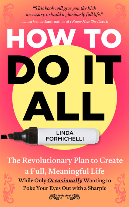 How to Do It All: The Revolutionary Plan to Create a Full, Meaningful Life